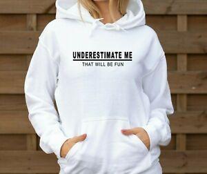 Underestimate Me That Will Be Fun - Ladies Hoodie, funny sarcastic Hoody top