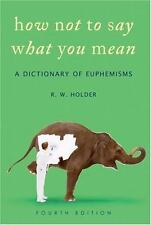 How Not To Say What You Mean: A Dictionary of Euphemisms, Holder, R. W., Good Bo