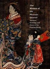 The Women of the Pleasure Quarter : Japanese Paintings and Prints; New