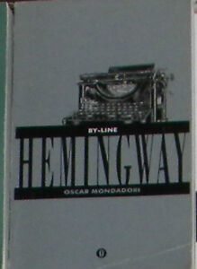 BY-LINE Hemingway '99 SCRITTORI DEL NOVECENTO OSCAR MONDADORI White Monicelli