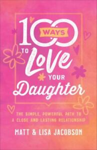 100 Ways to Love Your Daughter, Lisa Jacobson,Matt Jacobson