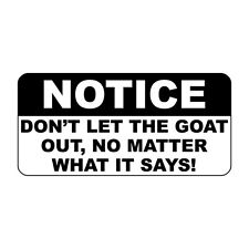 Don'T Let The Goat Out, No Matter What It Says Metal Sign - 8 X 12 In