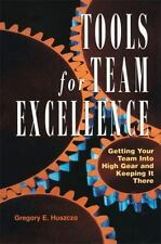 Tools for Team Excellence : Getting Your Team into High Gear and Keeping it...