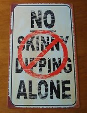 NO SKINNY DIPPING ALONE Nude Beach Nudist Pool Hot Tub Sign Home Decor NEW