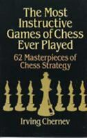 The Most Instructive Games of Chess Ever Played: 62 Masterpieces of Chess Strate