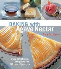 Baking with Agave Nectar: Over 100 Recipes Using Nature's Ultimate Sweetene