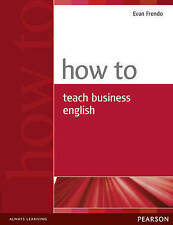 Pearson HOW TO TEACH BUSINESS ENGLISH by Evan Frendo @BRAND NEW BOOK@