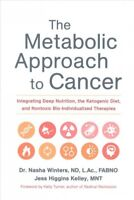 Metabolic Approach to Cancer : Integrating Deep Nutrition, the Ketogenic Diet...