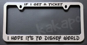 If I Get A Ticket I Hope It's To Disney World Chrome License Plate Frame
