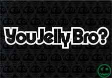 You Jelly Bro? Sticker 22cmW Car Truck JDM Turbo Bike UTE Holden VW Kombi BMW