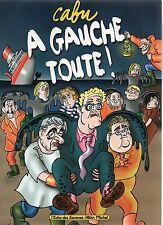 CABU. A Gauche toute ! Albin Michel 2000. EO neuf