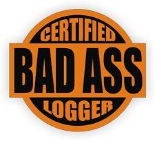 Certified Bad Ass Logger Hard Hat Decal / Helmet Sticker Label Logging Chain Saw