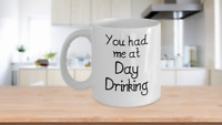 You Had Me at Day Drinking Mug White Coffee Cup Alcoholic Drink Wine Beer Flight