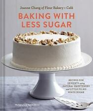 Baking with Less Sugar : Recipes for Desserts Using Natural Sweeteners and...