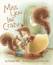 Miss You Like Crazy by Pamela Hall (2014, Picture Book)