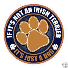 """Not An Irish Terrier Just A Dog 5"""" Sticker"""
