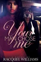 Your Man Chose Me, Paperback by Williams, Racquel, Brand New, Free shipping i...