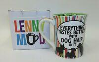 Everything Tastes Better with Dog Hair - Lenny Mud Big Coffee Cup - MIB