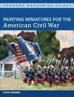 Painting Miniatures for the American Civil War by Steve Barber 9781785005091