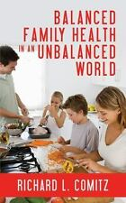 Balanced Family Health in an Unbalanced World by Richard L. Comitz (2014,...