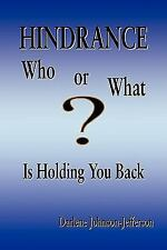 Hindrance : ''Who or What Is Holding You Back?'' by Darlene Johnson-Jefferson...
