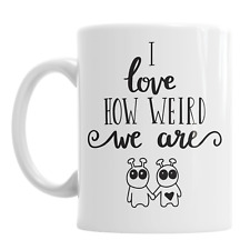 I Love How Weird We Are Valentine's Day Sweet Lovely Romantic Couple Ceramic Mug