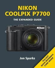 NIKON COOLPIX P7700 (EXPANDED GUIDES) By Jon Sparks **BRAND NEW**