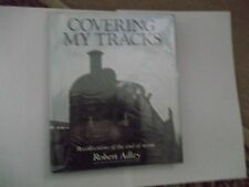 Covering My Tracks: Recollections of the Twilight of Steam by Robert Adley...