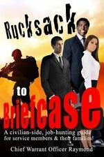 Rucksack to Briefcase : A Civilian-Side Job-hunting Guide for Service Members...