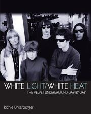 White Light/White Heat : The Velvet Underground Day by Day by Richie Unterberger