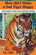 Animal Bks.: How Did I Make a Sad Tiger Happy : This Is a Great Animal Book...