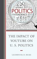 THE IMPACT OF YOUTUBE ON U.S. POLITICS - RICKE, LACHRYSTAL D. - NEW HARDCOVER BO