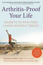 Arthritis-Proof Your Life: Secrets to Pain-Free Living Without Drugs: By Scho...