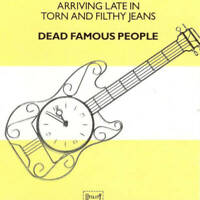 Dead Famous People Arriving Late In Torn And Filthy Jeans CD Utility 1989