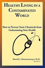 Healthy Living in a Contaminated World : How to Prevent Toxic Chemicals from...