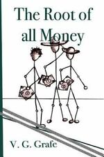 The Root of All Money : What Money Is, How It Gets Its Power, and How That...