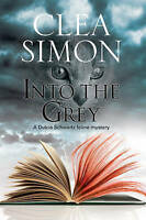 Into the Grey (A Dulcie Schwartz Mystery) by Simon, Clea, NEW Book, FREE & FAST