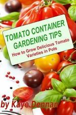 Tomato Container Gardening Tips : How to Grow Delicious Tomato Varieties in...