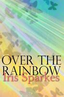 Over The Rainbow by Iris Sparkes, NEW Book, FREE & FAST Delivery, (Hardcover)