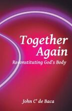 Together Again : Reconstituting God's Body by John C' de Baca (2014, Hardcover)