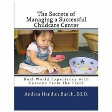 The Secrets of Managing a Successful Childcare Center : Real World Experience...
