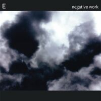 E - NEGATIVE WORK   CD NEW