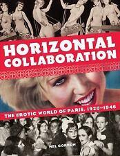 Horizontal Collaboration: The Erotic World of Paris, 1920-1946: By Gordon, Mel