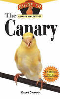 NEW BOOK The Canary: An Owner's Guide to a Happy Healthy Pet by Diane Grindol