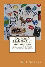 Dr. Mann's Little Book of Assumptions : Or... All the Stuff We Thought We...