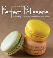 Perfect Patisserie: Mastering Macarons, Madeleines and More by Dr. Tim Kinnaird