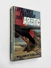LIFELINES THROUGH THE ARCTIC WILLIAM, S. CARLSON  US  AIR FORCE HC/DJ  1962
