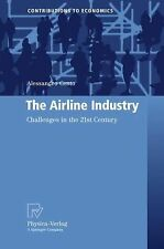 The Airline Industry : Challenges in the 21st Century by Alessandro Cento...