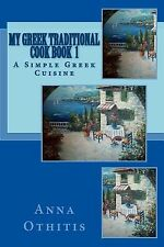 My Greek Traditional Cook Book 1: A Simple Greek Cuisine by Othitis, Anna