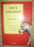 LUCA GOLDONI - ASINO CHE SEI - ED:MURSIA - ANNO:2010  (MI)